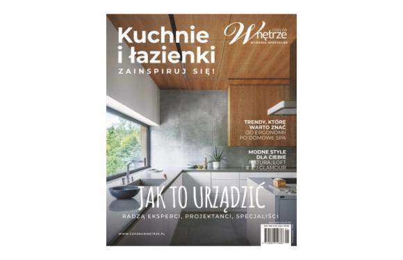 """Kuchnie i łazienki. Zainspiruj się! Specjalne wydanie magazynu """"Czas na Wnętrze"""""""